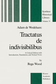 Adam de Wodeham: Tractatus de Indivisibilibus - A Critical Edition with Introduction, Translation, and Textual Notes ebook by R. Wood