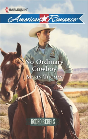 No Ordinary Cowboy (Mills & Boon American Romance) (Rodeo Rebels, Book 6) ebook by Marin Thomas