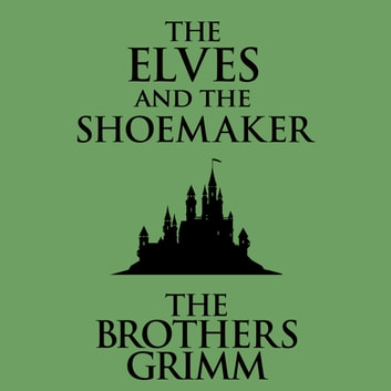 The Elves and the Shoemaker audiobook by The Brothers Grimm
