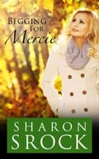 Begging for Mercie - THE MERCIE COLLECTION, #2 ebook by Sharon Srock