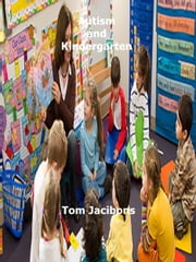 Autism and Kindergarten ebook by Tom Jacibons