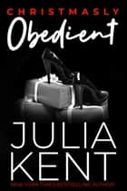 Christmasly Obedient ebook by Julia Kent
