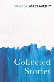Collected Stories ebook by Bernard MacLaverty