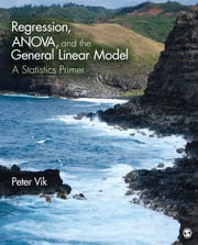 Regression, ANOVA, and the General Linear Model - A Statistics Primer ebook by Peter W. (Wright) Vik