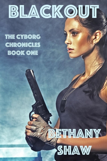 Blackout - The Cyborg Chronicles, #1 ebook by Bethany Shaw