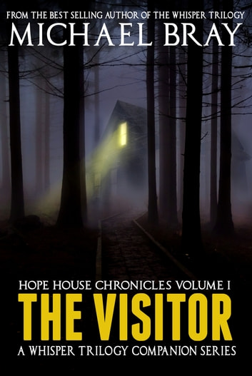 The Visitor: Hope House chronicles volume 1 ebook by Michael Bray