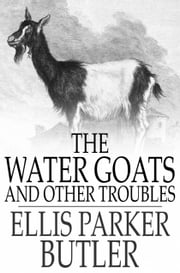 The Water Goats and Other Troubles ebook by Ellis Parker Butler