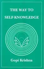 The Way to Self-Knowledge ebook by Gopi Krishna