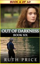 Out of Darkness - Book 6 - Out of Darkness Serial (An Amish of Lancaster County Saga), #6 ebook by Ruth Price