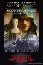 The Ruthless Yeomen ebook by Fiona Buckley, Valerie Anand