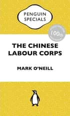 The Chinese Labour Corps ebook by Mark O'Neill