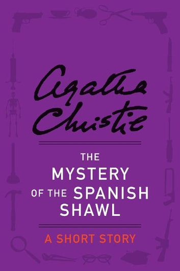 The Mystery of the Spanish Shawl - A Short Story ebook by Agatha Christie