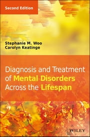 Diagnosis and Treatment of Mental Disorders Across the Lifespan ebook by Stephanie M. Woo,Carolyn Keatinge