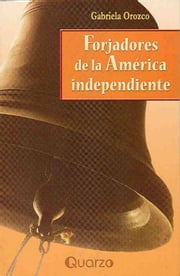 Forjadores de la America independiente ebook by Gabriela Orozco
