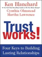 Trust Works! ebook by Ken Blanchard,Cynthia Olmstead,Martha Lawrence