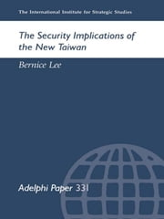 The Security Implications of the New Taiwan ebook by Bernice Lee