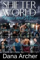 Royals and Alphas - Shifter World Anthology ebook by