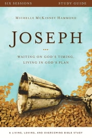 Joseph Study Guide - Waiting on God's Timing, Living in God's Plan ebook by Michelle McKinney Hammond,Karen Ehman