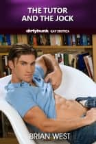 The Tutor and the Jock (Dirtyhunk Gay Erotica) ebook by Brian West