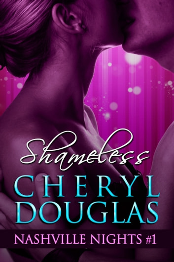 Shameless (Book One, Nashville Nights) ebook by Cheryl Douglas