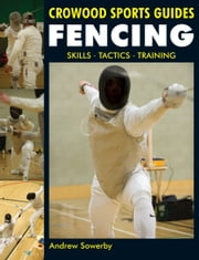Fencing - Skills. Tactics. Training ebook by Andrew Sowerby
