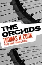 The Orchids ebook by Thomas H. Cook