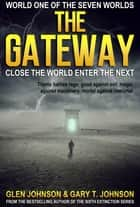 The Gateway: Close the World Enter the Next – World One of the Seven Worlds ebook by