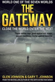 The Gateway: Close the World Enter the Next – World One of the Seven Worlds ebook by Glen Johnson