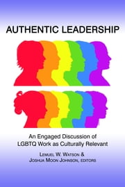 Authentic Leadership: An Engaged Discussion of Lgbtq Work as Culturally Relevant ebook by Watson, Lemuel W.