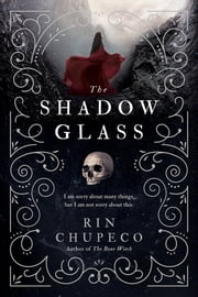 The Shadowglass ebook by Rin Chupeco