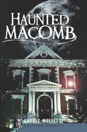 Haunted Macomb ebook by Garret Moffett