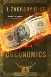 Orconomics: A Satire ebook by J. Zachary Pike