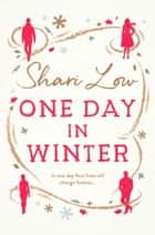 One Day in Winter - A feel good romance to warm your heart ebook by
