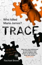 Trace - who Killed Maria James? ebook by Rachael Brown