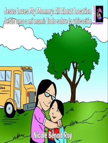 Jesus Loves My Mommy: All about Location / Jesús ama a mi mami: Todo sobre la ubicación ebook by Nicole Benoit-Roy