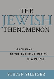 The Jewish Phenomenon - Seven Keys to the Enduring Wealth of a People ebook by Steve Silbiger