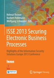 ISSE 2013 Securing Electronic Business Processes - Highlights of the Information Security Solutions Europe 2013 Conference ebook by Helmut Reimer,Norbert Pohlmann,Wolfgang Schneider