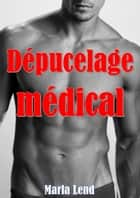 Dépucelage médical ebook by Marla Lend