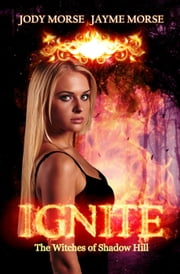 Ignite - The Witches of Shadow Hill, #1 ebook by Jayme Morse,Jody Morse
