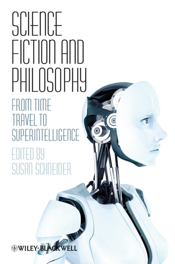 Science Fiction and Philosophy - From Time Travel to Superintelligence ebook by