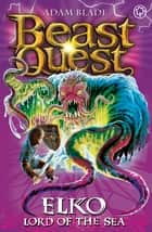 Beast Quest: Elko Lord of the Sea - Series 11 Book 1 ebook by Adam Blade