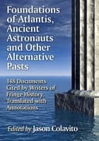 Foundations of Atlantis, Ancient Astronauts and Other Alternative Pasts - 148 Documents Cited by Writers of Fringe History, Translated with Annotations ebook by Jason Colavito