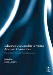 Substance Use Disorders in African American Communities - Prevention, Treatment and Recovery ebook by Mark Sanders