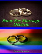 Same Sex Marriage Débâcle ebook by Ernest Bywater
