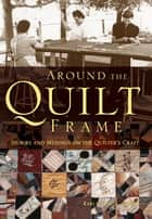 Around the Quilt Frame ebook by Kari Cornell