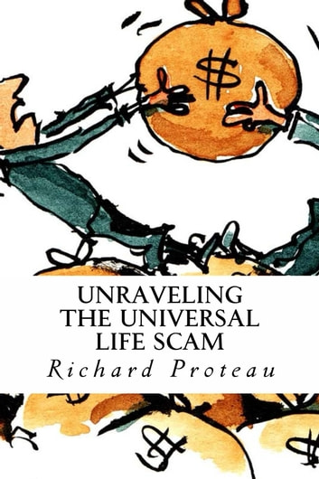 Unraveling The Universal Life Scam ebook by Richard Proteau