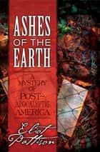 Ashes of the Earth - A Mystery of Post-Apocalyptic America ebook by Eliot Pattison