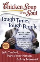 Chicken Soup for the Soul: Tough Times, Tough People - 101 Stories about Overcoming the Economic Crisis and Other Challenges ebook by Jack Canfield, Mark Victor Hansen, Amy Newmark