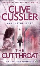 The Cutthroat - Isaac Bell #10 ebook by Clive Cussler, Justin Scott