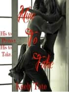 Mine to Take ebook by Keely Tate